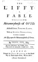 The Liffy, a Fable [in Verse]. In Imitation of the Metamorphosis of Ovid. Address'd to a Young Lady. With an Epistle Dedicatory in which is Contained an Essay Upon the Metamorphosis of Ovid. By ****** ****, Esq