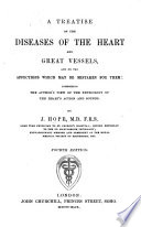 A Treatise on the diseases of the Heart and great vessels, comprising a new view of the Physiology of the heart's action, according to which the physical signs are explained