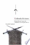 Urdiendo ficciones  : Beatriz Bernal, autora de caballerías en la España del XVI