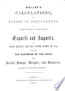 W.'s Calculations and Tables of Equivalents, at various rates of exchange, of Exports and Imports of Great Britain and the United States of N. A., to and from the eastward of the Cape, etc