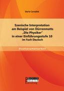 """Szenische Interpretation am Beispiel von Dürrenmatts """"Die Physiker"""" in einer Einführungsstufe 10 im Fach Deutsch"""