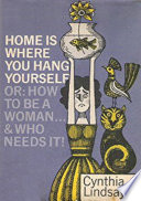 Home is Where You Hang Yourself  or  How To Be a Woman