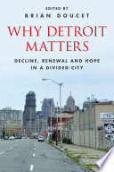Why Detroit Matters  : Decline, Renewal and Hope in a Divided City