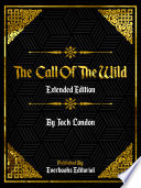The Call Of The Wild  Extended Edition      By Jack London