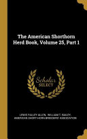 The American Shorthorn Herd Book Volume 25