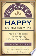 """""""You Can be Happy No Matter what: Five Principles Your Therapist Never Told You"""" by Richard Carlson"""