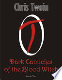 Dark Canticles of the Blood Witch   Scroll Two