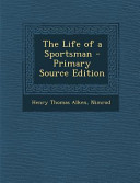 The Life of a Sportsman   Primary Source Edition