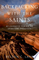 Backpacking with the Saints  : Wilderness Hiking as Spiritual Practice