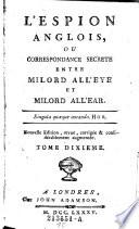 L'Espion Anglois, Ou Correspondance Secrete Entre Milord All'eye et Milord All'eyar