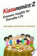 Kiasunomics 2: Economic Insights For Everyday Life