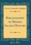 Bibliography Of Rhode Island History Classic Reprint