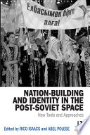 Nation Building And Identity In The Post Soviet Space