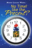 No Time! like the Present?