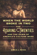 link to When the world broke in two : the roaring twenties and the dawn of America's culture wars in the TCC library catalog