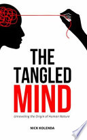 The Tangled Mind  Unraveling the Origin of Human Nature