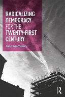 Radicalizing Democracy for the Twenty first Century
