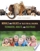 Morals and Values of Tales for All Children  Teenagers  Adults  and Old Folks Book PDF