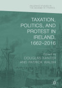 Taxation, Politics, and Protest in Ireland, 1662–2016