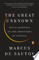 The Great Unknown  : Seven Journeys to the Frontiers of Science