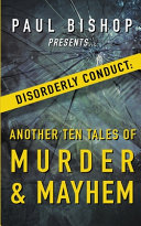 Paul Bishop Presents   Disorderly Conduct  Another Ten Tales of Murder   Mayhem