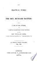The Practical Works of Richard Baxter: with a Life of the Author and a Critical Examination of His Writings by William Orme