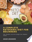A Complete Ketogenic Diet for Beginners  Plan  Benefits  Low Carb  Weight Loss  Diabetes   More