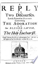 A Reply to Two Discourses Lately Printed at Oxford Concerning the Adoration of Our Blessed Savior in the Holy Eucharist