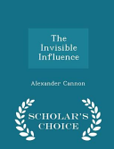 The Invisible Influence   Scholar s Choice Edition