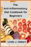 The Anti Inflammatory Diet Cookbook For Beginners