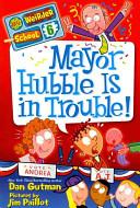 My Weirder School  6  Mayor Hubble Is in Trouble  Book PDF