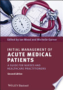 Initial Management of Acute Medical Patients  : A Guide for Nurses and Healthcare Practitioners