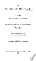 The Friend of Australia, Or, A Plan for Exploring the Interior, and for Carrying on a Survey of the Whole Continent of Australia