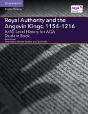 A AS Level History for AQA Royal Authority and the Angevin Kings  1154   1216 Student Book