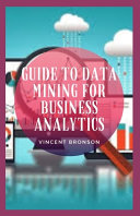 Guide to Data Mining for Business Analytics