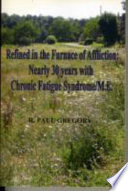 Refined in the Furnace of Affliction  Nearly 30 years with Chronic Fatigue Syndrome M E