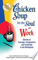 """""""Chicken Soup for the Soul at Work: Stories of Courage, Compassion and Creativity in the Workplace"""" by Jack Canfield, Mark Victor Hansen"""