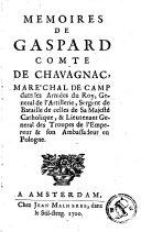 Mémoires de Gaspard comte de Chavagnac, maréchal de camp dans les armées du Roy, général de l'artillerie, sergent de bataille de celles de Sa Majesté catholique, et lieutenant général des troupes de l'Empereur et son ambassadeur en Pologne