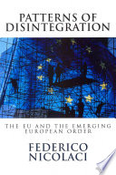 Patterns of Disintegration  the Eu and the Emerging European Order
