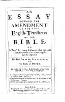 An Essay toward the Amendment of the last English translation of the Bible. The first part, on the Pentateuch