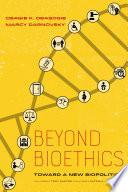 Beyond Bioethics