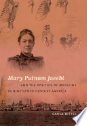 Mary Putnam Jacobi and the Politics of Medicine in Nineteenth Century America Book