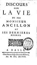 Discours sur la vie de feu M. Ancillon et ses dernières heures