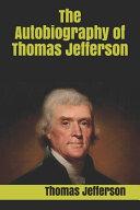 The Autobiography of Thomas Jefferson Book