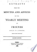 Extracts from the Minutes and Advices of the Yearly Meeting of Friends Held in London  from Its First Institution