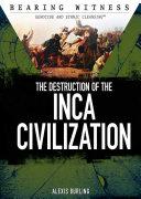 The Destruction of the Inca Civilization