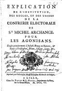 Explication de l'institution, des règles, et des usages de la confrérie électorale de Saint-Michel Archange pour les agonisans
