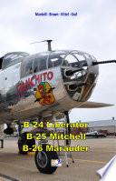 B 24 Liberator B 25 Mitchell B 26 Marauder