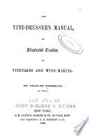 The Vine-dresser's Manual, an Illustrated Treatise on Vineyards and Wine-making