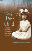 Through The Eyes Of A Child Before During And After Wwii In Poland Book PDF